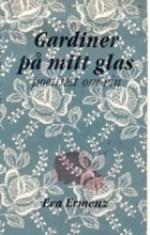 Gardiner På Mitt Glas - Poetiskt Om Vin