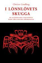 I Lönnlövets Skugga - De Kanadensiska Indianernas Kamp För Land Och Rättigh