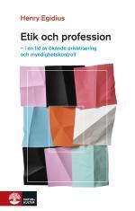 Etik Och Profession - I En Tid Av Ökande Privatisering Och Myndighetskontroll