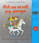 Och Nu Så Vill Jag Sjunga - 30 Sånger Om Pippi, Emil, Madicken Och Alla De Andra