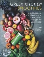 Green Kitchen Smoothies - Hälsosamma Och Färgglada Smoothies Att Njuta Av Varje Dag