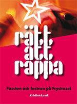 Rätt Att Rappa - Passion Och Fostran På Fryshuset