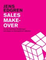 Sales Makeover - Hur Du Maximerar Försäljningen Och Skapar En Lösningsdriven Säljkultur