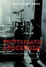 Brottsplats Stockholm- Urban Kriminallitteratur 1851-2011