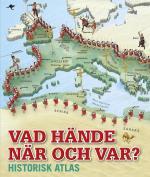 Vad Hände När Och Var? - Historisk Atlas