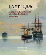I Nytt Ljus - Svensk Industrihistoria Ur Ett Familjeföretags Perspektiv