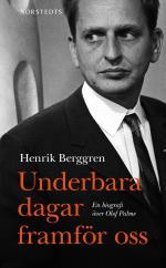 Underbara Dagar Framför Oss - En Biografi Över Olof Palme