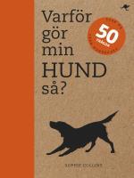 Varför Gör Min Hund Så? - Svar På 50 Frågor Från Hundägare