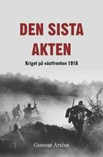 Den Sista Akten - Kriget På Västfronten 1918