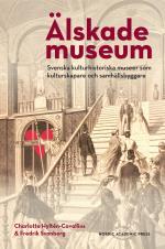 Älskade Museum - Svenska Kulturhistoriska Museer Som Kulturproducenter Och Samhällsbyggare