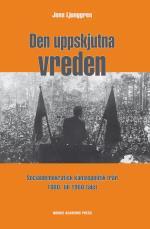 Den Uppskjutna Vreden - Socialdemoktratisk Känslopolitik Från 1880- Till 1980-talet