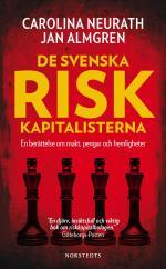 De Svenska Riskkapitalisterna - En Berättelse Om Makt, Pengar Och Hemligheter