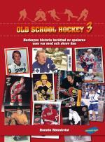 Old School Hockey - Hockeyns Historia Berättad Av Spelarna Som Var Med Och Skrev Den. 3