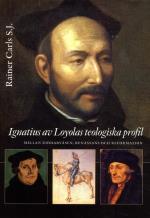 Ignatius Av Loyolas Teologiska Profil - Mellan Riddarväsen, Renässans Och Re