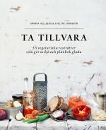 Ta Tillvara - 53 Vegetariska Resträtter Som Gör Miljö Och Plånbok Glada