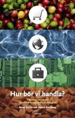 Hur Bör Vi Handla? - Filosofiska Tankar Om Rättvisemärkt, Vegetariskt & Ekologiskt