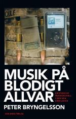 Musik På Blodigt Allvar - En Studie Av Musikens Roll I Krig Och Konflikter