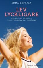 Lev Lyckligare - En Praktisk Guide Till Lycka, Framgång Och Välmående