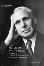 Den Farligaste Av Flyktingar - Paul Olberg - Antinazist, Antikommunist Och Dissident I Folkhemmet