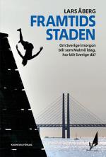 Framtidsstaden - Om Sverige Imorgon Blir Som Malmö Idag, Hur Blir Sverige Då?