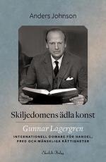 Skiljedomens Ädla Konst - Gunnar Lagergren - Internationell Domare För Handel, Fred Och Mänskliga Rättigheter