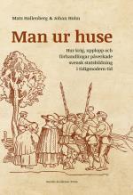 Man Ur Huse - Hur Krig, Upplopp Och Förhandlingar Påverkade Svensk Statsbildning I Tidigmodern Tid