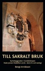 Till Sakralt Bruk - Kyrkobyggnaden I Lundabiskopen Mads Jensen Medelfars (1579-1637) Liv Och Teologi