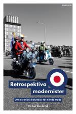Retrospektiva Modernister - Om Historiens Betydelse För Nutida Mods