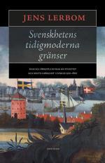Svenskhetens Tidigmoderna Gränser - Folkliga Föreställningar Om Etnicitet Och Rikstillhörighet I Sverige 1500-1800