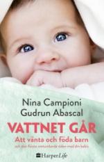 Vattnet Går - Att Vänta Och Föda Barn Och Den Första Omtumlande Tiden Med Din Bebis