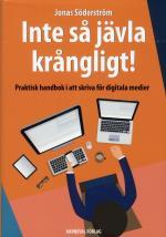 Inte Så Jävla Krångligt - Praktisk Handbok I Att Skriva För Digitala Medier