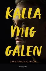 Kalla Mig Galen - Berättelser Från Psyksverige