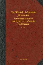 Carl Fredric Adelcrantz Försvarstal I Statsdeputationen Den 8 Juli 1772 Rörande Slottsbygget