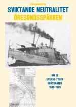 Sviktande Neutralitet - Den Svensk-tyska Utbåtsspärren I Öresund 1940-1945