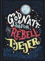 Godnattsagor För Rebelltjejer - 100 Berättelser Om Fantastiska Kvinnor