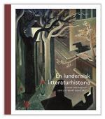 En Lundensisk Litteraturhistoria - Lunds Universitet Som Litterärt Kraftfält