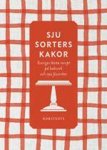 Sju Sorters Kakor - Sveriges Bästa Recept På Klassiska Bakverk Och Nya Favoriter