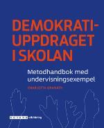 Demokratiuppdraget I Skolan - Metodhandbok Med Undervisningsexempel