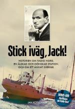 Stick, Iväg Jack! - Historien Om Radio Nord En Älskad Och Oönskad Station Och Om Ett Annat Sverige