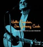 Hello Sweden, I`m Johnny Cash - Allt Om The Man In Black Och Alla Hans Sverigebesök