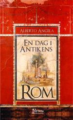 En Dag I Antikens Rom - Dagligt Liv, Hemligheter Och Kuriositeter