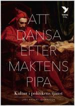 Att Dansa Efter Maktens Pipa - Kultur I Politikens Tjänst