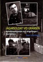 Jägarsoldat Vid Gränsen - Beredskapsminnen Och Krigsfångar I Norrbotten