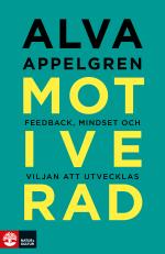 Motiverad - Feedback, Mindset Och Viljan Att Utvecklas