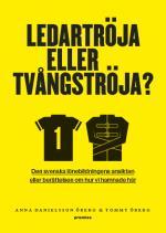 Ledartröja Eller Tvångströja - Den Svenska Lönebildningens Ansikten Eller Berättelsen Om Hur Vi Hamnade Där