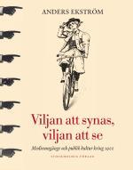 Viljan Att Synas, Vilan Att Se - Medieumgänge Och Publik Kultur Kring 1900