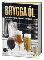 Brygga Öl - Från Nybörjare Till Avancerad Ölbryggare - Tips, Metoder Och Recept