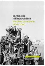 Barnen Och Välfärdspolitiken- Nordiska Barndomar 1900-2000