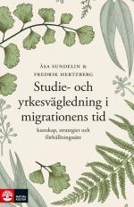 Studie- Och Yrkesvägledning I Migrationens Tid - Kunskap, Strategier Och Fö