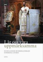 Låt Oss Vara Uppmärksamma; En Resa Genom Ortodoxa Kyrkans Gudomliga Liturgi